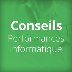 Conseils Performances informatiques